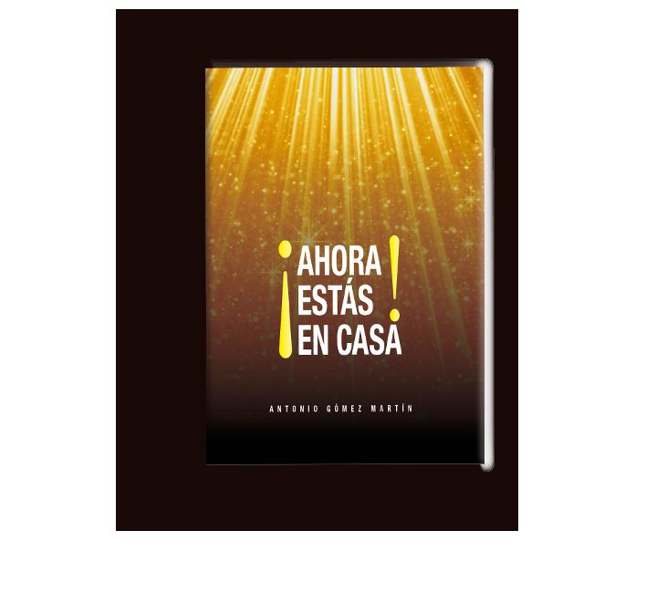 Portada del libro ¡AHORA ESTÁS EN CASA! De Antonio Gómez Martín